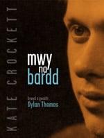 Mwy na Bardd - Bywyd a Gwaith Dylan Thomas