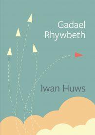 Clawr llyfr Gadael Rhywbeth gan Iwan Huws